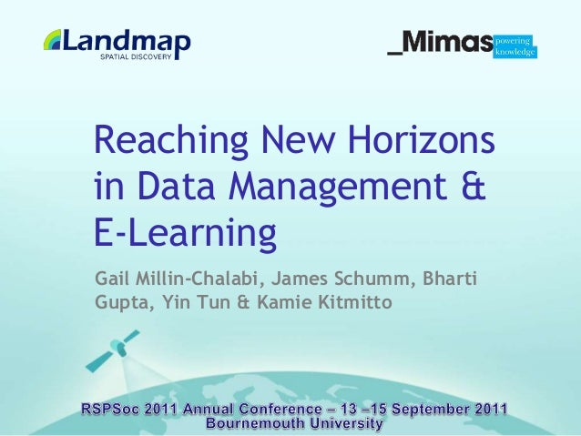 Reaching New Horizons in Data Management & E-Learning Gail Millin-Chalabi, James Schumm, Bharti Gupta, Yin Tun & Kamie Kit...