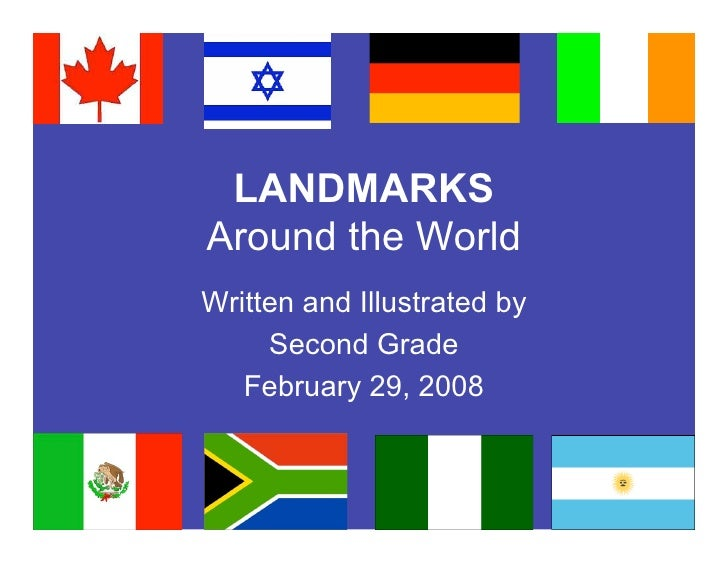 LANDMARKS Around the World Written and Illustrated by      Second Grade    February 29, 2008