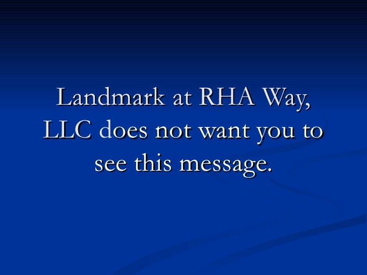 Landmark at RHA Way,LLC does not want you to    see this message.