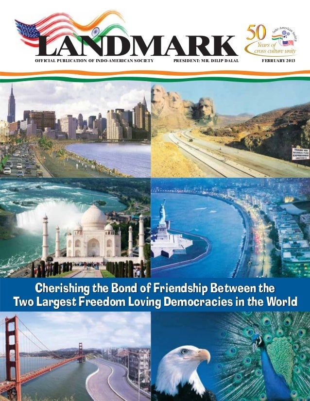 OFFICIAL PUBLICATION OF INDO-AMERICAN SOCIETY PRESIDENT: MR. DILIP DALAL FEBRUARY 2013 LANDMARK Cherishing the Bond of Fri...
