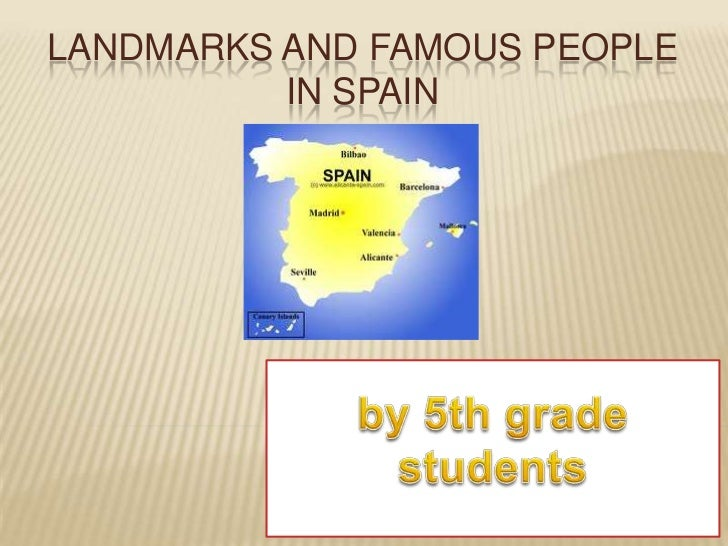 LANDMARKS AND FAMOUS PEOPLE          IN SPAIN