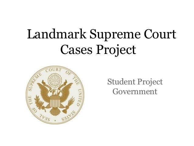 Landmark Supreme Court    Cases Project           Student Project            Government