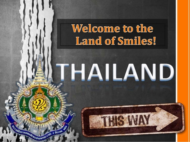 thailand land of smile Welcome to the land of smiles thailand has never been the happy carefree place that many non-thais have been led to believe.