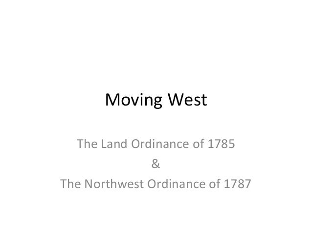 Moving West The Land Ordinance of 1785 & The Northwest Ordinance of 1787