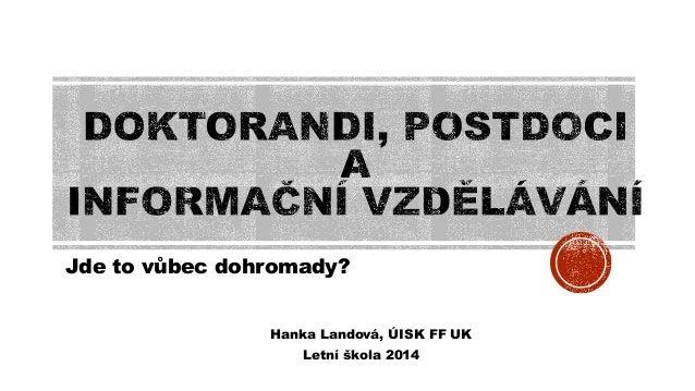 Hana Landová - Doktorandi, postdoci a informační vzdělávání (Letní škola 2014)