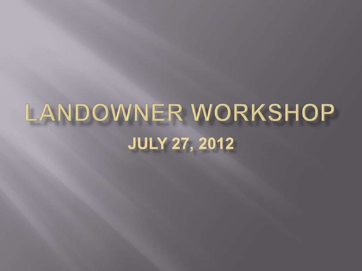    The Landowner Workshop was held annually starting in    2004 and had more than 100 participants in the first two    ye...