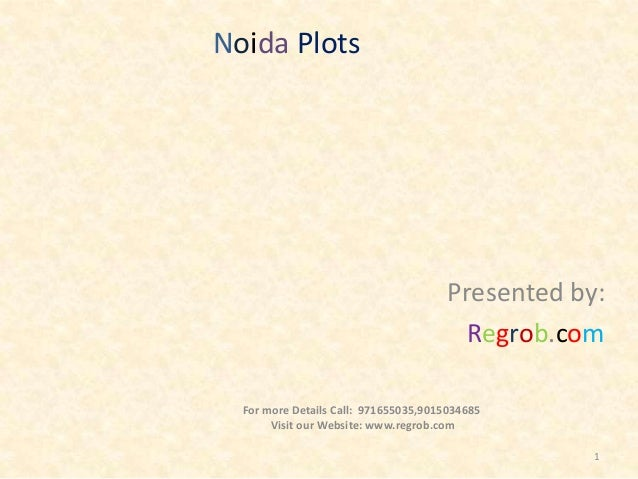 Noida Plots  Presented by: Regrob.com For more Details Call: 971655035,9015034685 Visit our Website: www.regrob.com 1