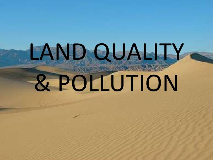 LAND QUALITY & POLLUTION<br />