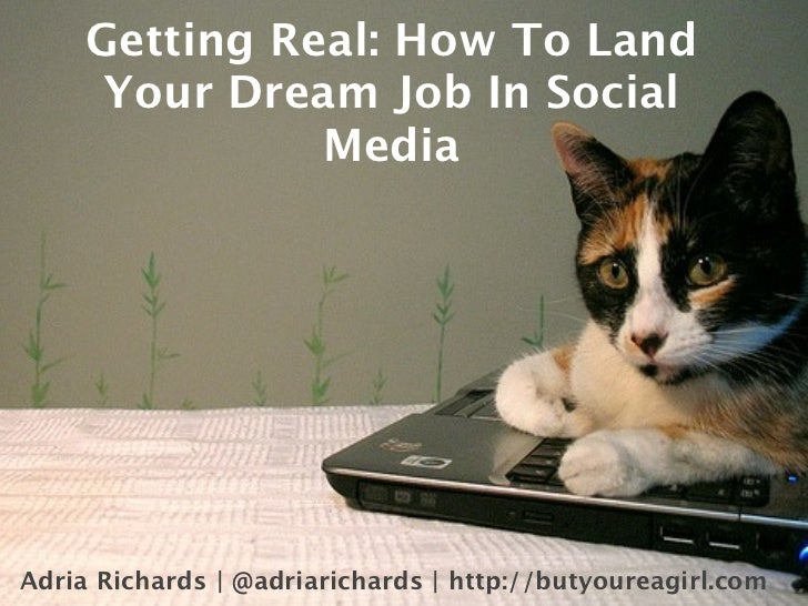 Getting Real: How To Land       Your Dream Job In Social                Media     Adria Richards | @adriarichards | http:/...