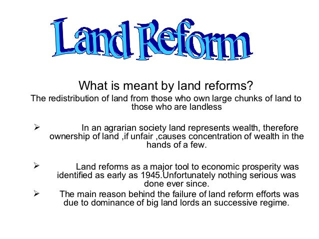 What is meant by land reforms?The redistribution of land from those who own large chunks of land to                       ...