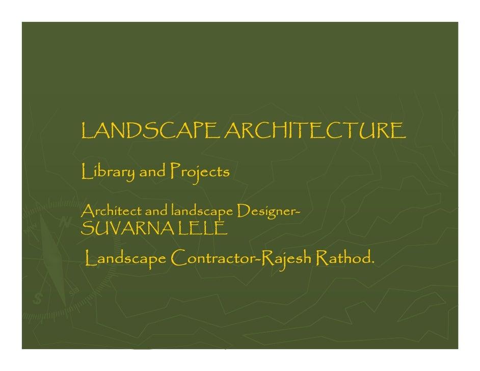 LANDSCAPE ARCHITECTURE  Library and Projects  Architect and landscape Designer- SUVARNA LELE  Landscape Contractor-Rajesh ...