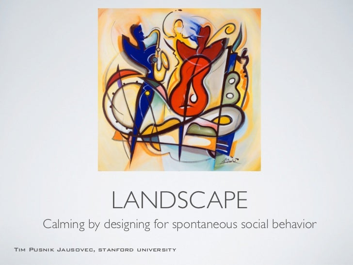 LANDSCAPE             Calming by designing for spontaneous social behaviorThursday, April 21, 2011