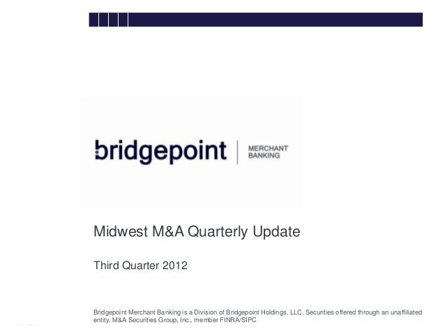 Midwest M&A Quarterly Update        Third Quarter 2012bridg        Bridgepoint Merchant Banking is a Division of Bridgepoi...