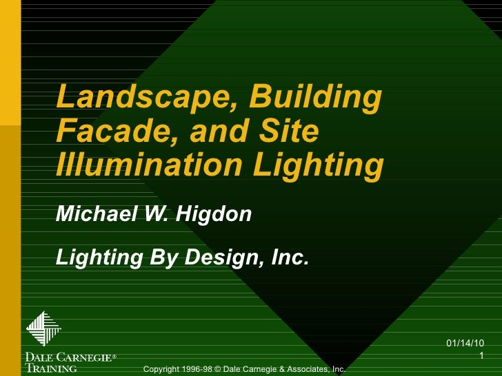Landscape, Building Facade, and Site Illumination Lighting Michael W. Higdon Lighting By Design, Inc. Copyright 1996-98 © ...