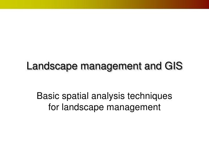 Landscape management and GIS Basic spatial analysis techniques   for landscape management