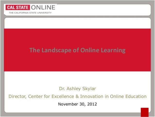 The Landscape of Online Learning  Dr. Ashley Skylar Director, Center for Excellence & Innovation in Online Education Novem...
