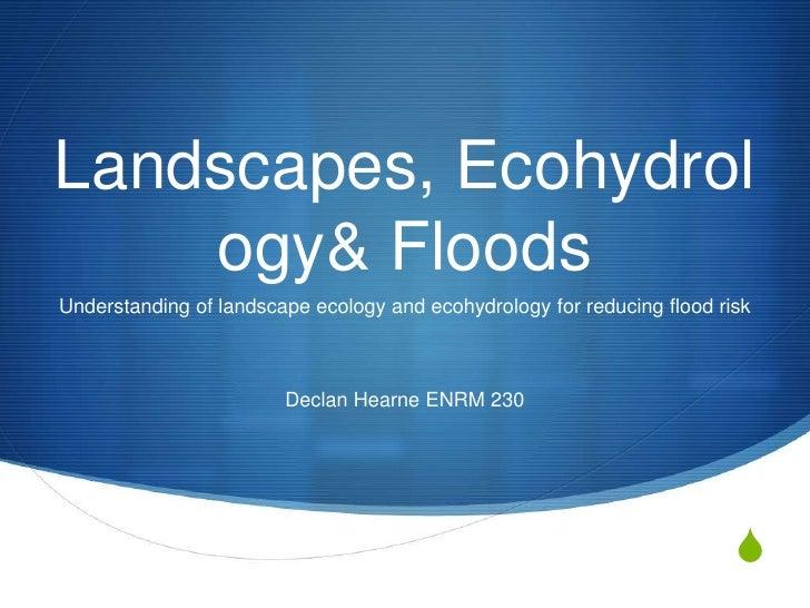 Landscapes, Ecohydrology & Floods<br />Understanding of landscape ecology and ecohydrology for reducing flood risk<br />De...