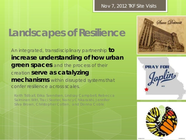 Nov 7, 2012 TKF Site VisitsLandscapes of ResilienceAn integrated, transdisciplinary partnership toincrease understanding o...