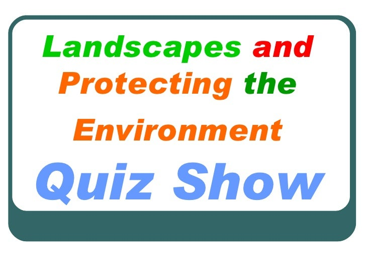 Landscapes  and  Protecting  the  Environment   Quiz Show