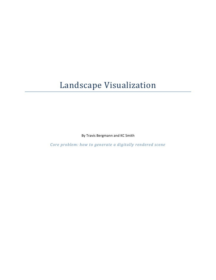 Landscape Visualization                    By Travis Bergmann and KC Smith  Core problem: how to generate a digitally rend...