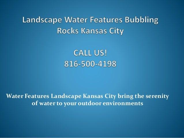 Landscape water features bubbling rocks kansas city 816 for Landscaping rocks in kansas city