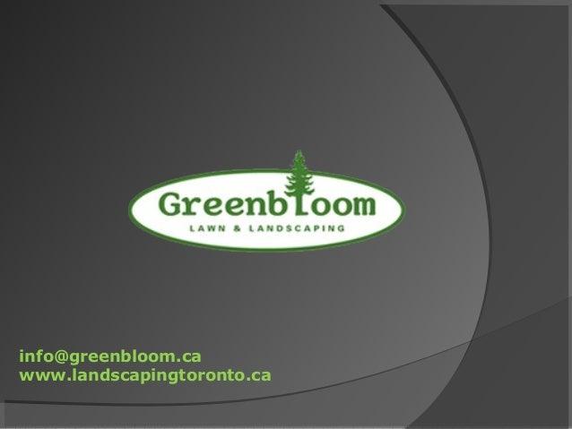 info@greenbloom.ca www.landscapingtoronto.ca