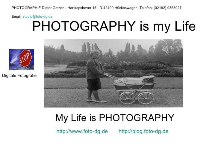 PHOTOGRAPHY is my Life My Life is PHOTOGRAPHY http://www.foto-dg.de   http://blog.foto-dg.de   PHOTOGRAPHIE Dieter Gotzen ...