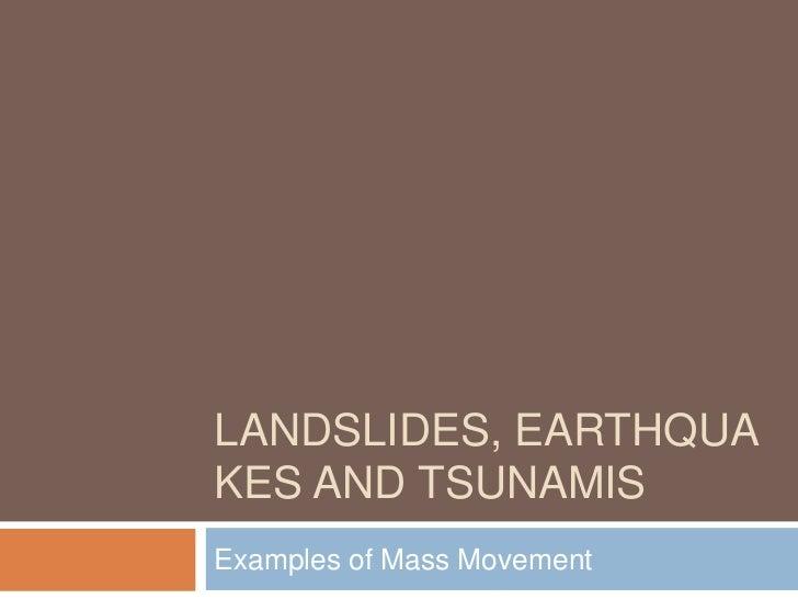 Landslides, earthquakes and tsunamis