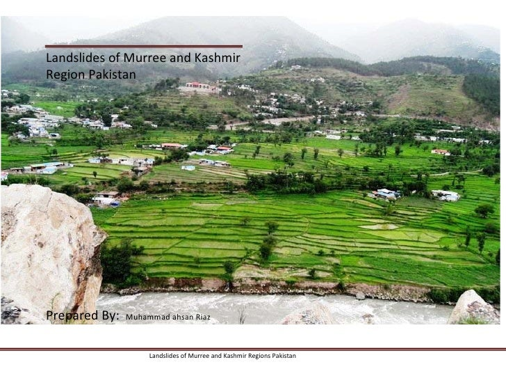 Landslides of Murree and Kashmir Region Pakistan     Prepared By:   Muhammad ahsan Riaz                        Landslides ...