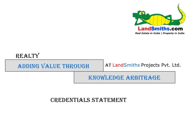 REALTY KNOWLEDGE ARBITRAGE ADDING VALUE THROUGH AT  Land Smiths   Projects Pvt. Ltd. Credentials Statement