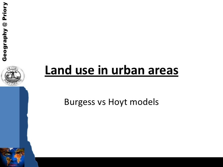 Geography @ Priory                     Land use in urban areas                        Burgess vs Hoyt models