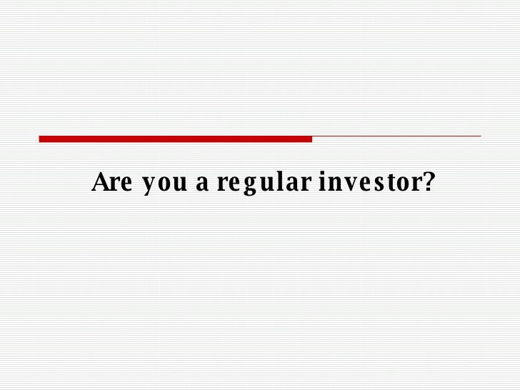 Are you a regular investor?