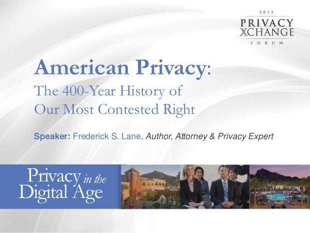 American Privacy: The 400-Year History of Our Most Contested Right Speaker: Frederick S. Lane, Author, Attorney & Privacy ...