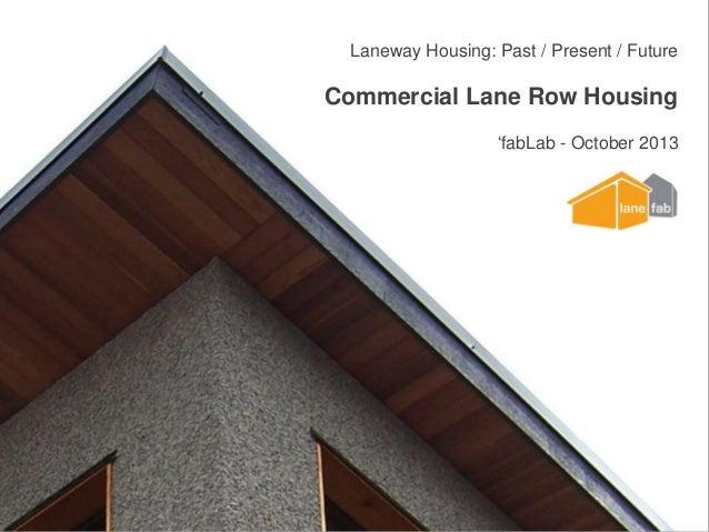 Laneway Housing: Past / Present / Future  Commercial Lane Row Housing 'fabLab - October 2013