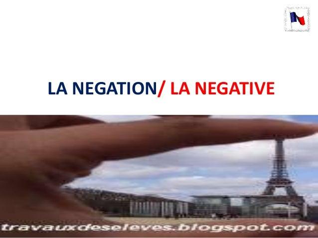 LA NEGATION/ LA NEGATIVE