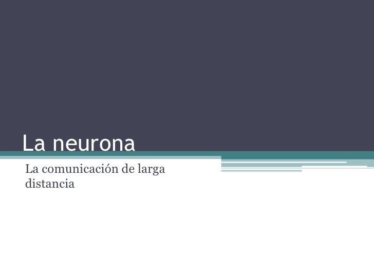 La neuronaLa comunicación de largadistancia