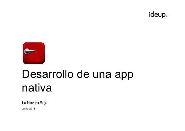 Desarrollo de una app nativa La Nevera Roja Junio 2013