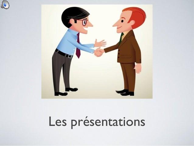 Les présentations