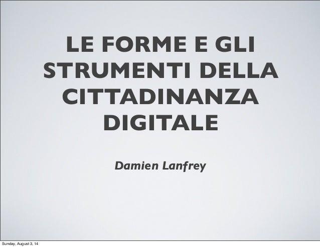 LE FORME E GLI STRUMENTI DELLA CITTADINANZA DIGITALE Damien Lanfrey Sunday, August 3, 14