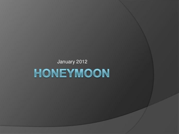 Honeymoon<br />January 2012<br />