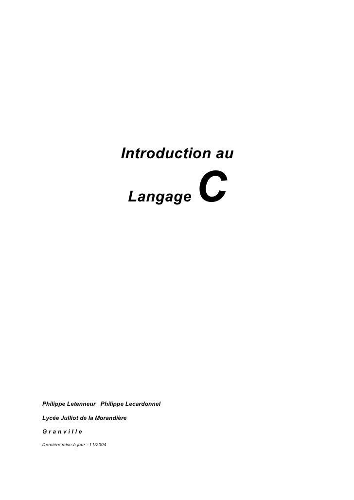 Introduction au                                   Langage   C    Philippe Letenneur Philippe Lecardonnel  Lycée Julliot de...