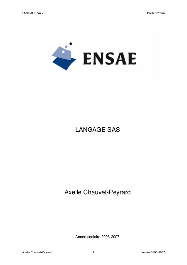 LANGAGE SAS PrésentationLANGAGE SASAxelle Chauvet-PeyrardAnnée scolaire 2006-2007Axelle Chauvet-Peyrard 1 Année 2006-2007