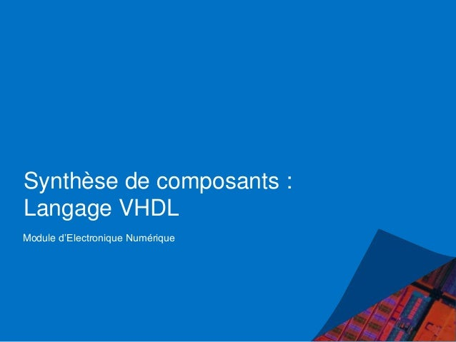 Synthèse de composants : Langage VHDL Module d'Electronique Numérique