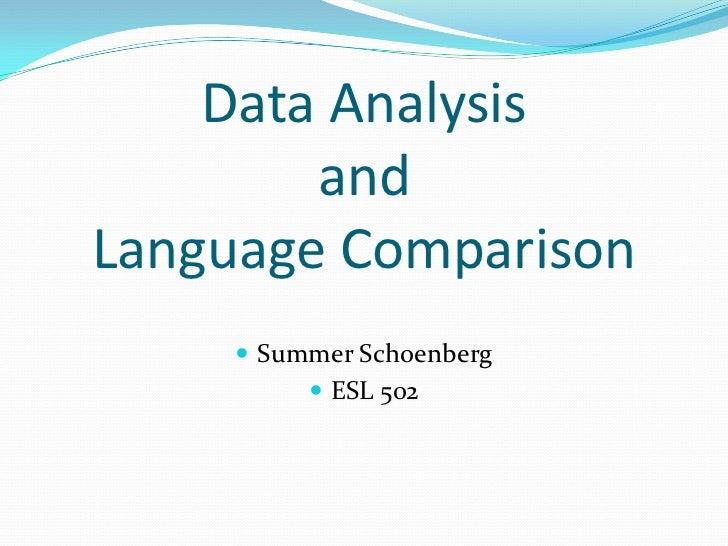 Data Analysis and Language Comparison<br />Summer Schoenberg<br />ESL 502<br />