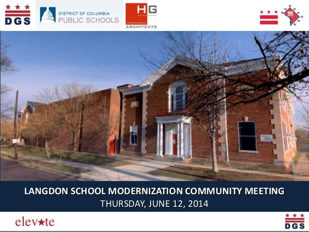 Elevating the Quality of Life in the District LANGDON SCHOOL MODERNIZATION COMMUNITY MEETING THURSDAY, JUNE 12, 2014