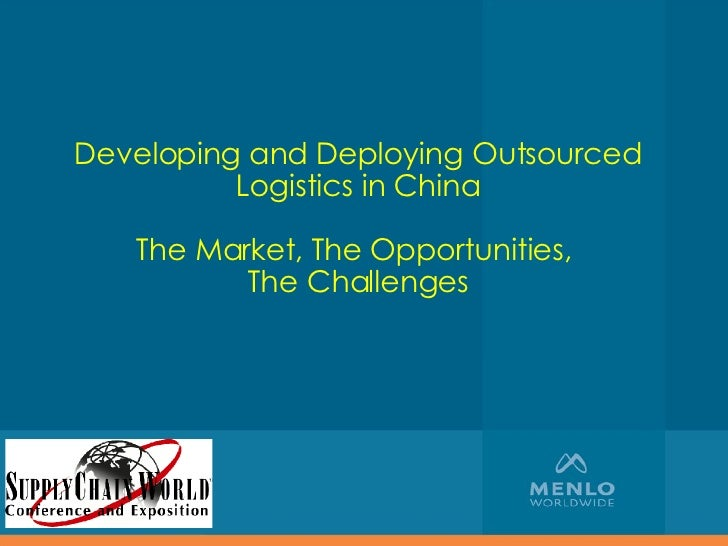 Developing and Deploying Outsourced Logistics in China The Market, The Opportunities,  The Challenges