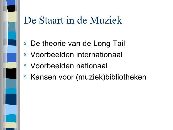De Staart in de Muziek <ul><li>De theorie van de Long Tail </li></ul><ul><li>Voorbeelden internationaal </li></ul><ul><li>...