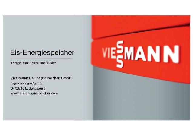 Eis-Energiespeicher Energie zumHeizen undKühlen ViessmannEis-Energiespeicher GmbH Rheinlandstraße10 D-71636Ludwig...