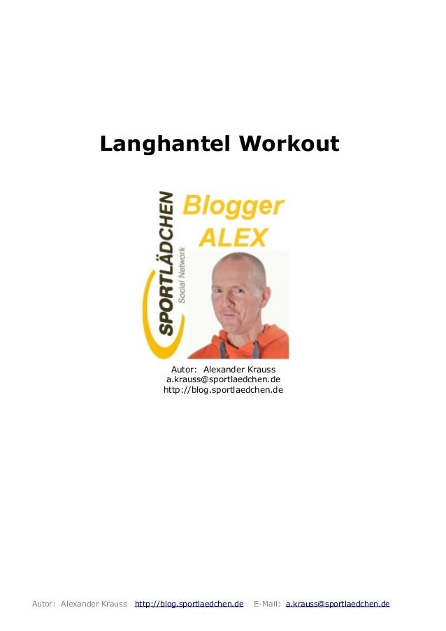 Langhantel Workout Autor: Alexander Krauss a.krauss@sportlaedchen.de http://blog.sportlaedchen.de Autor: Alexander Krauss ...