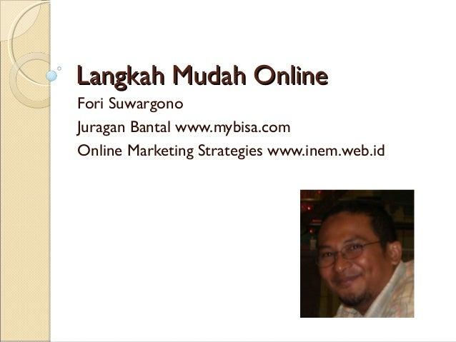 Langkah Mudah OnlineFori SuwargonoJuragan Bantal www.mybisa.comOnline Marketing Strategies www.inem.web.id